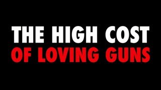 The High Cost Of Loving Guns