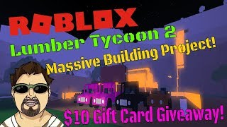 Roblox Lumber Tycoon 2 - Massive Building Project! - $10 Gift Card Giveaway!