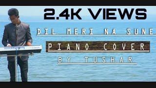Dil Meri Na Sune - INSTRUMENTAL Version || Piano Cover || Tushar Dewangan ||