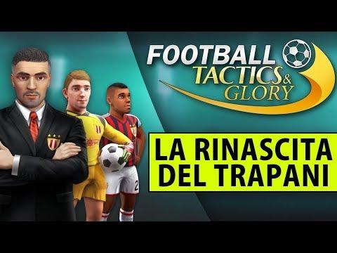 LA RINASCITA DEL TRAPANI ► FOOTBALL TACTICS & GLORY Gameplay ITA