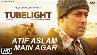 MAIN AGAR -TUBELIGHT |  ATIF ASLAM  [SUBSCRIBE]