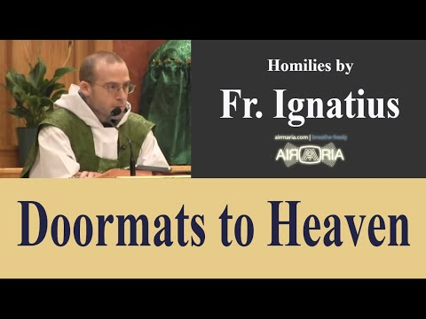 Doormats to Heaven - Jun 17 - Homily - Fr Ignatius