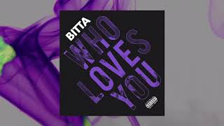 Bitta - Who Loves You - July 2018