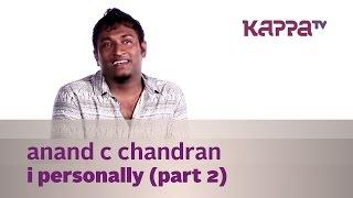 Anand C Chandran - I Personally (Part 2) - Kappa TV