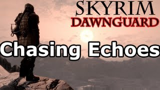 Skyrim: Chasing Echoes Quest (Dawnguard DLC Walkthrough)