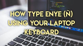HOW TO TYPE ENYE (Ñ) USING YOUR LAPTOP KEYBOARD ✅