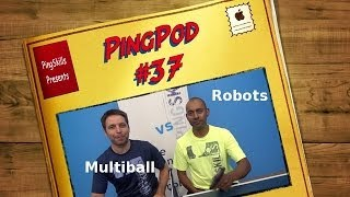 PingPod #37 - Robots or Multiball?