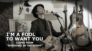"Bob Dylan - I'm A Fool To Want You (cover from ""SHADOWS IN THE NIGHT"")"