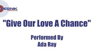 Ada Ray- Give Our Love A Chance