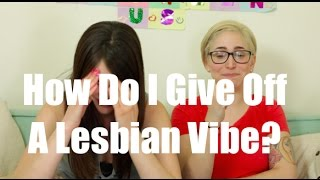 How Do I Give Off A Lesbian Vibe? / Just Between Us