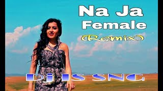 Na Ja Female  Remix || Dj IS SNG ||New Punjabi Song || MixDjStar || New ! ||Pav Dhaira