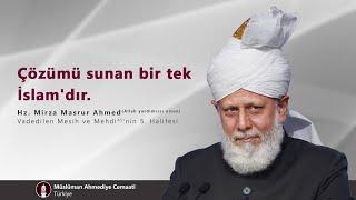 Çözümü sunan bir tek İslam'dır.