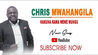 Chris Mwahangila - HAKUNA KAMA WEWE MUNGU (Official Gospel song)