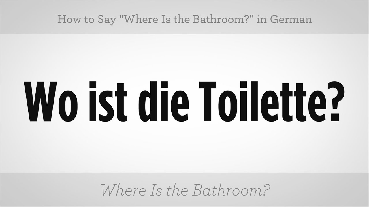 "say ""where is the bathroom?"" in german 