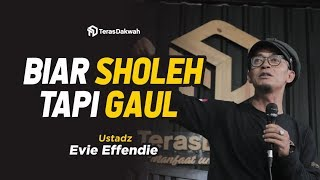 """Biar Sholeh tapi Gaul"" - Ustadz Evie Effendi"