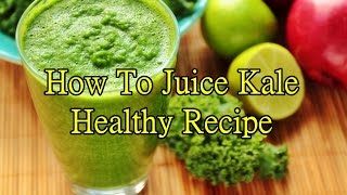 How To Juice Kale - Healthy Recipe