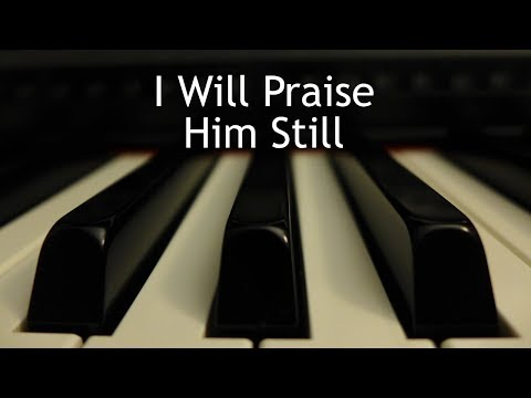 I Will Praise Him Still - piano instrumental cover with lyrics