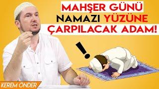 Mahşer günü namazı yüzüne çarpılacak adam! / Kerem Önder