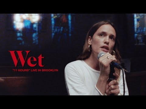 Wet - 11 Hours (Live Performance)