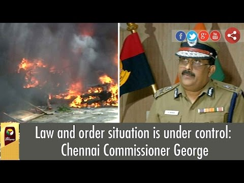 Law and order situation is under control: Chennai Commissioner George