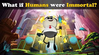 What if Humans were Immortal? | #aumsum #kids #science