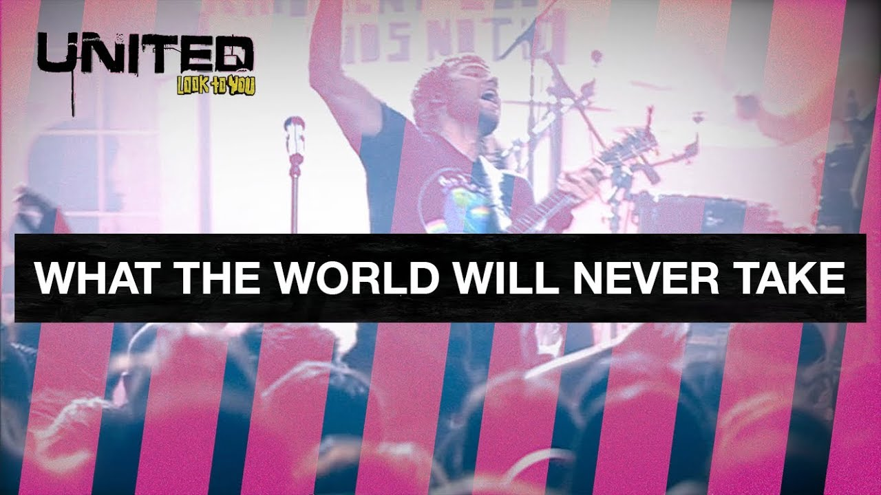 What The World Will Never Take - Hillsong UNITED - Look To You
