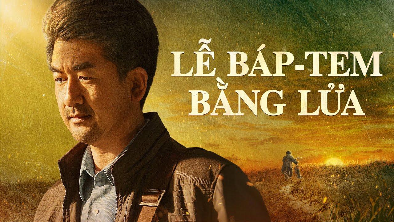 Phim Lồng tiếng Việt 2021 | Lễ Báp-tem bằng lửa | Con đường duy nhất để bước vào Vương quốc Thiên đàng