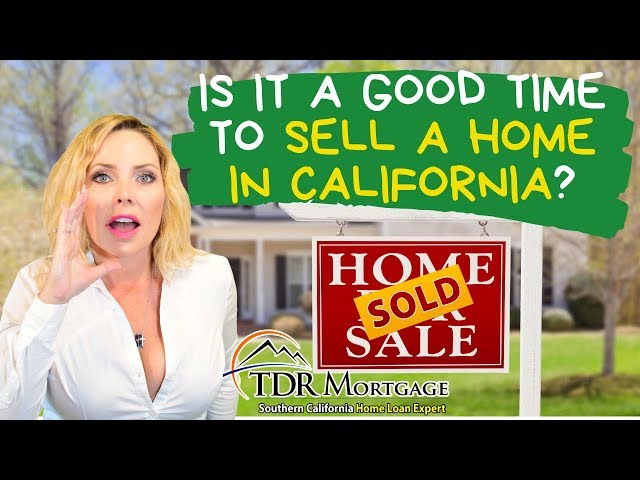 Is it a good time to sell a home in California | Rancho Cucamonga Mortgage Broker Teresa Tims