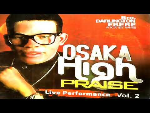 Bro | Darlington Ebere | Osaka High Praise | LATEST 2018 NIG