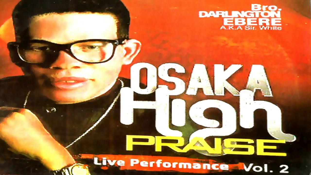 Bro | Darlington Ebere | Osaka High Praise | LATEST 2018 NIGERIAN GOSPEL MUSIC