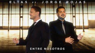 ELÍAS Ft. Jorge Rojas   Entre Nosotros