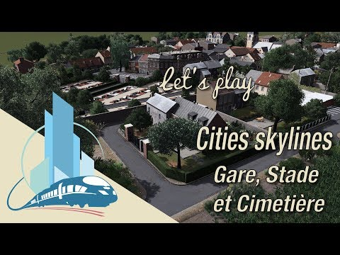 Let's play Cities Skylines Saint-Martin en Leu : Gare, Stade et Cimetière (EP6)