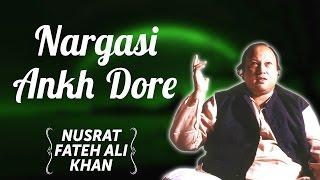 Nargasi Ankh Dore | Nusrat Fateh Ali Khan Songs | Songs Ghazhals And Qawwalis