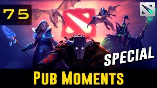 Dota 2 Pub Moments Ep. 75 [Special]