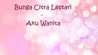 Bunga Citra Lestari (BCL) - Aku Wanita (Video Lirik)