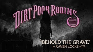 Dirt Poor Robins - Behold the Grave (Official Audio and Lyric Video)