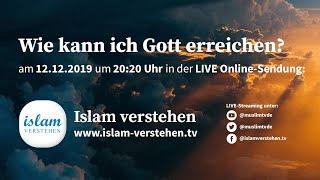 Islam verstehen - Wie kann ich Gott erreichen?   12.12.2019