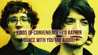 Kings Of Convenience - I'd Rather Dance With You (8D Audio)