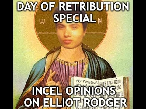 Day of Retribution Special - Incel Opinions on Elliot Rodger