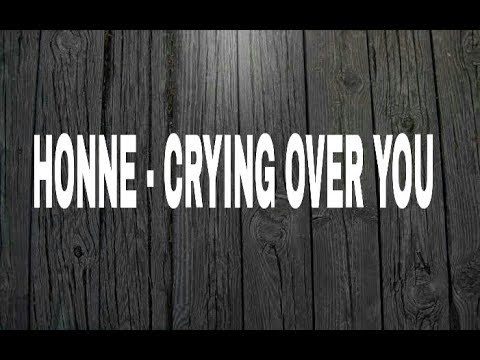 Honne - Crying Over You (ft. Beka) Lyrics