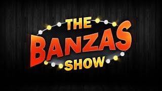 THE BANZAS SHOW #1