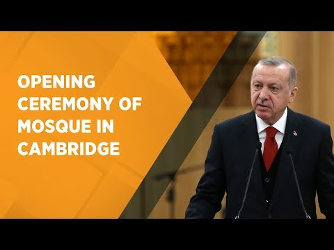 President Erdogan attends opening ceremony in Cambridge of the first eco friendly mosque in Europe