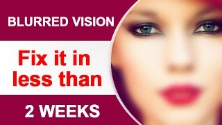 blurred vision / blurry vision : how to correct it in less than 2 weeks