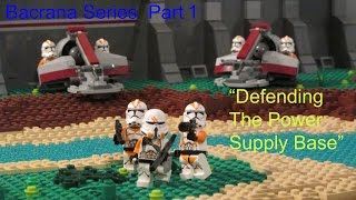 "Lego Star Wars Bacrana MOC Series: Part 1 ""Defending the Power Supply Base."""