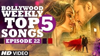 Bollywood Weekly Top 5 Songs | Episode 22 | Hindi Songs 2017