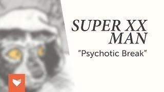 """Super XX Man - """"Psychotic Break"""""""