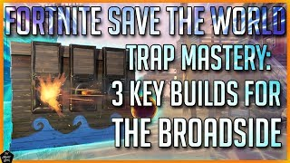 FORTNITE STW: 3 KEY BUILDS FOR THE BROADSIDE TRAP!