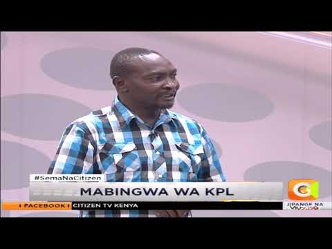 | SEMA NA CITIZEN | Mabingwa wa KPL | Part 1