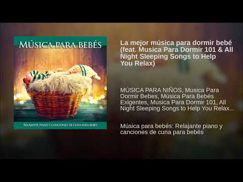 La mejor música para dormir bebé (feat. Musica Para Dormir 101 & All Night Sleeping Songs to...
