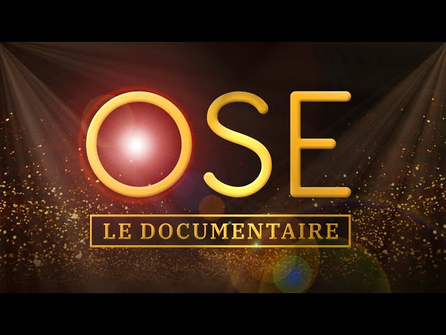 OSE! LE DOCUMENTAIRE